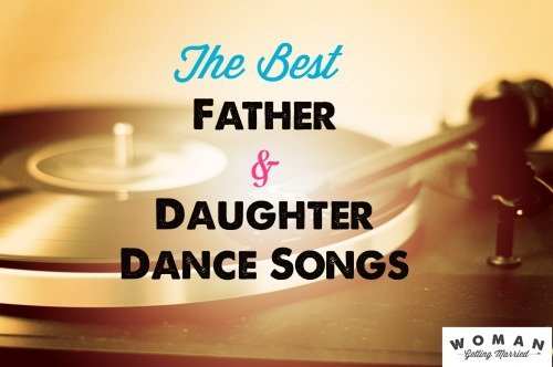 father daughter wedding songs that won t make you cringe woman