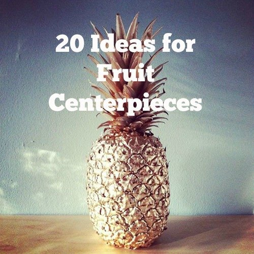 20 Fruit Centerpieces For Every Season. Wedding Ideas