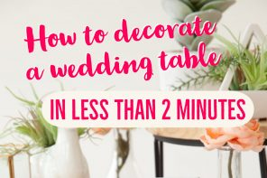 How to Decorate a Wedding Table in Less Than 2 Minutes
