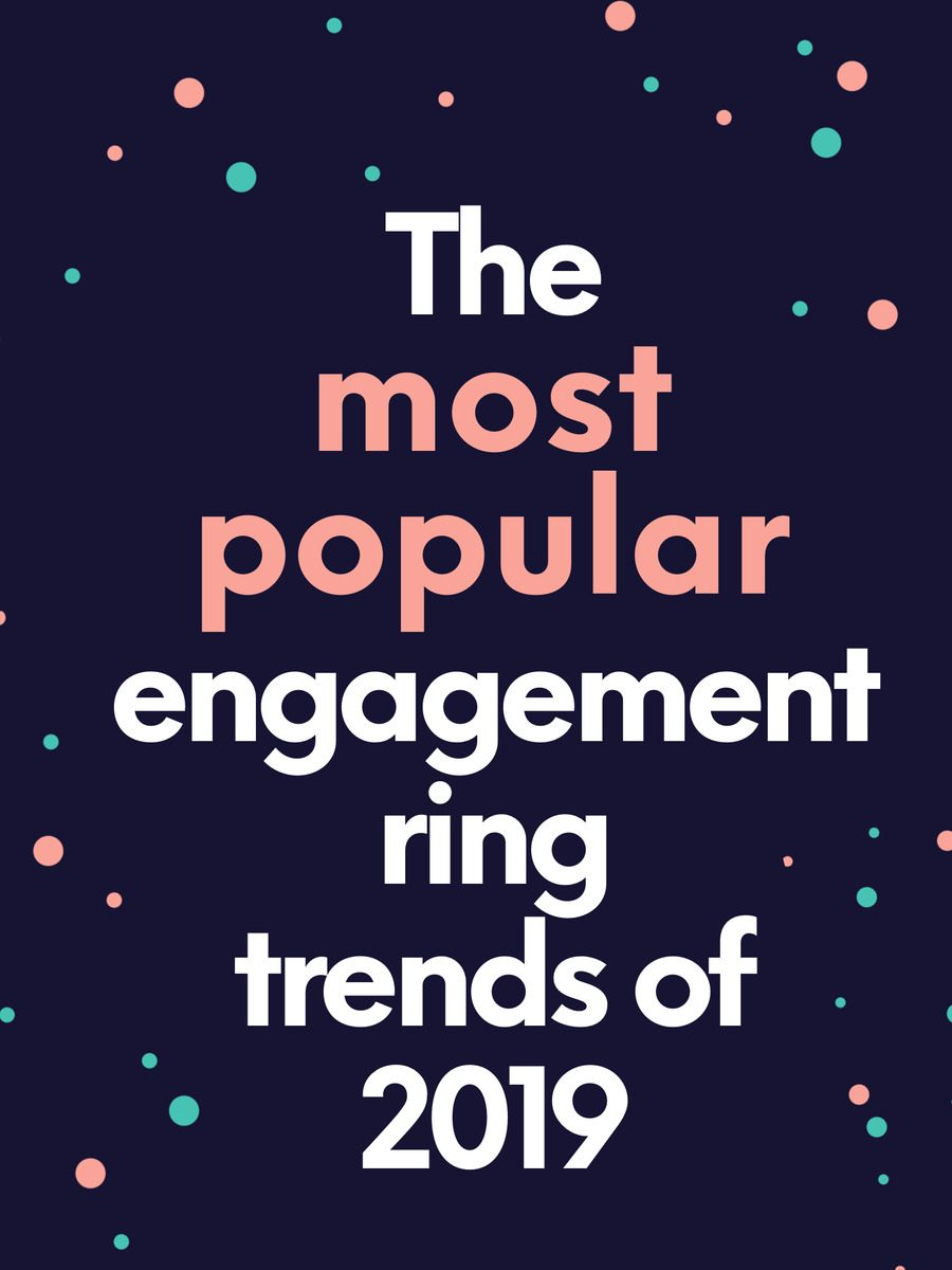 these will be the most popular engagement rings in 2019